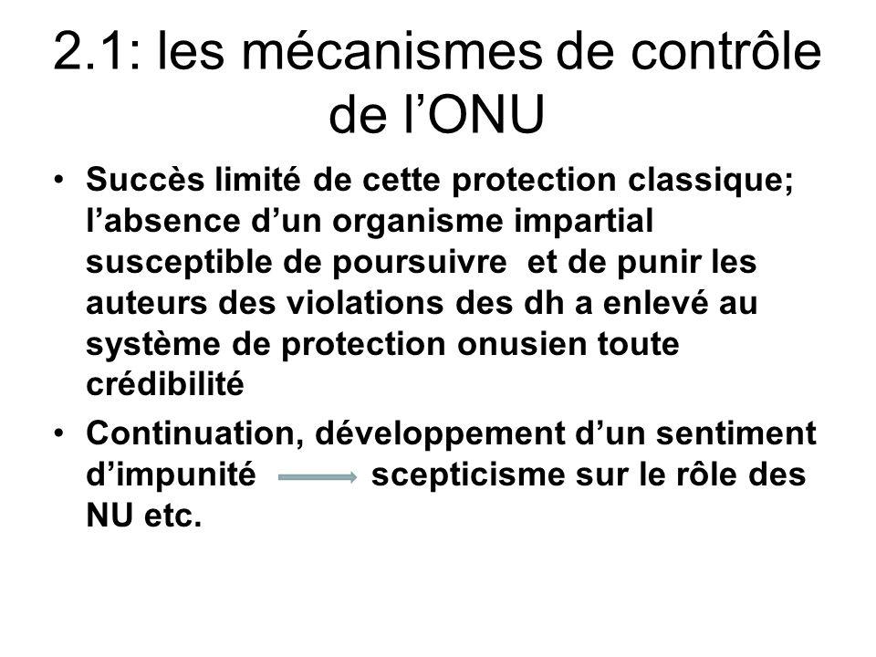 2.1: les mécanismes de contrôle de lONU Succès limité de cette protection classique; labsence dun organisme impartial susceptible de poursuivre et de