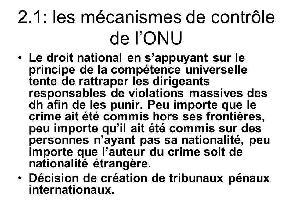 2.1: les mécanismes de contrôle de lONU Le droit national en sappuyant sur le principe de la compétence universelle tente de rattraper les dirigeants responsables de violations massives des dh afin de les punir.