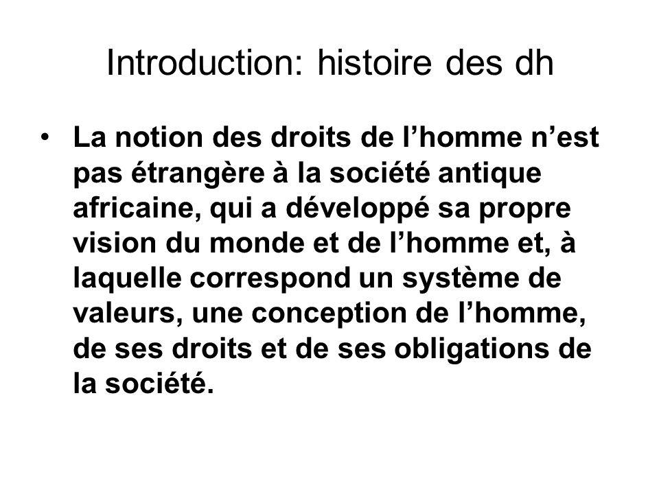Introduction: histoire des dh La notion des droits de lhomme nest pas étrangère à la société antique africaine, qui a développé sa propre vision du mo