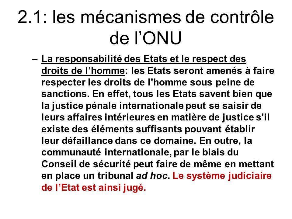2.1: les mécanismes de contrôle de lONU –La responsabilité des Etats et le respect des droits de lhomme: les Etats seront amenés à faire respecter les droits de l homme sous peine de sanctions.