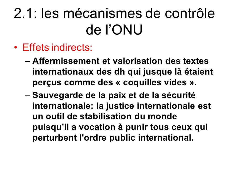 2.1: les mécanismes de contrôle de lONU Effets indirects: –Affermissement et valorisation des textes internationaux des dh qui jusque là étaient perçu