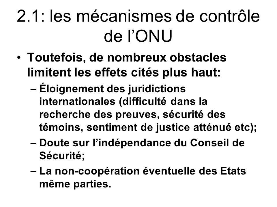 2.1: les mécanismes de contrôle de lONU Toutefois, de nombreux obstacles limitent les effets cités plus haut: –Éloignement des juridictions internatio