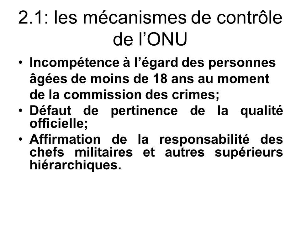 2.1: les mécanismes de contrôle de lONU Incompétence à légard des personnes âgées de moins de 18 ans au moment de la commission des crimes; Défaut de pertinence de la qualité officielle; Affirmation de la responsabilité des chefs militaires et autres supérieurs hiérarchiques.