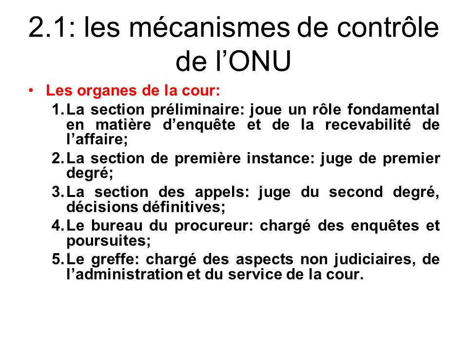 2.1: les mécanismes de contrôle de lONU Les organes de la cour: 1.La section préliminaire: joue un rôle fondamental en matière denquête et de la recev
