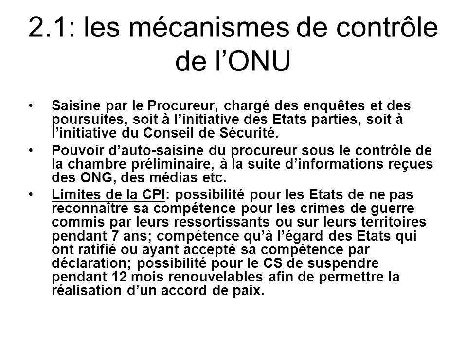 2.1: les mécanismes de contrôle de lONU Saisine par le Procureur, chargé des enquêtes et des poursuites, soit à linitiative des Etats parties, soit à linitiative du Conseil de Sécurité.