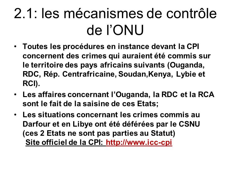 2.1: les mécanismes de contrôle de lONU Toutes les procédures en instance devant la CPI concernent des crimes qui auraient été commis sur le territoire des pays africains suivants (Ouganda, RDC, Rép.