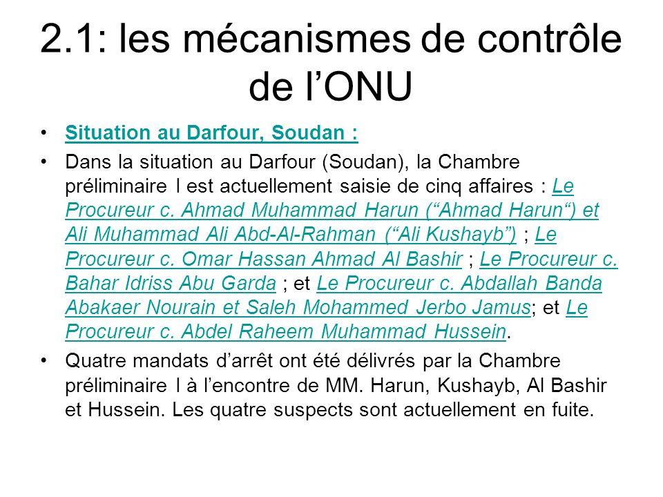 2.1: les mécanismes de contrôle de lONU Situation au Darfour, Soudan : Dans la situation au Darfour (Soudan), la Chambre préliminaire I est actuellement saisie de cinq affaires : Le Procureur c.