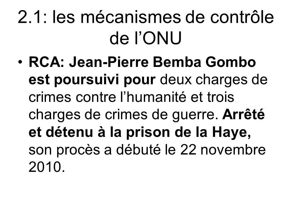 2.1: les mécanismes de contrôle de lONU RCA: Jean-Pierre Bemba Gombo est poursuivi pour deux charges de crimes contre lhumanité et trois charges de cr
