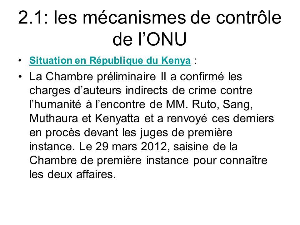 2.1: les mécanismes de contrôle de lONU Situation en République du Kenya :Situation en République du Kenya La Chambre préliminaire II a confirmé les c