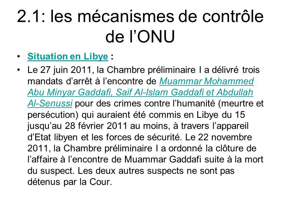 2.1: les mécanismes de contrôle de lONU Situation en Libye :Situation en Libye Le 27 juin 2011, la Chambre préliminaire I a délivré trois mandats darr