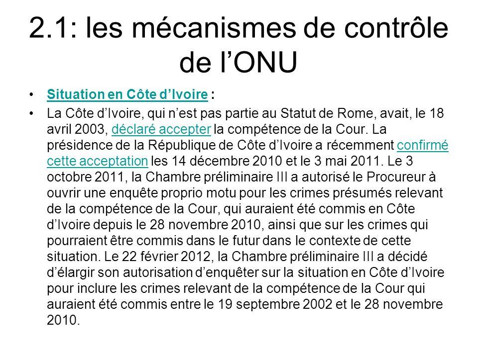 2.1: les mécanismes de contrôle de lONU Situation en Côte dIvoire :Situation en Côte dIvoire La Côte dIvoire, qui nest pas partie au Statut de Rome, avait, le 18 avril 2003, déclaré accepter la compétence de la Cour.