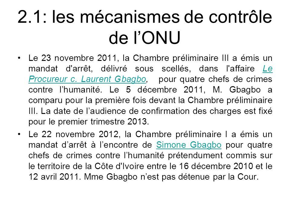 2.1: les mécanismes de contrôle de lONU Le 23 novembre 2011, la Chambre préliminaire III a émis un mandat d arrêt, délivré sous scellés, dans l affaire Le Procureur c.
