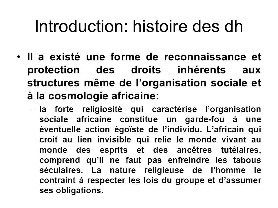 Introduction: histoire des dh Il a existé une forme de reconnaissance et protection des droits inhérents aux structures même de lorganisation sociale
