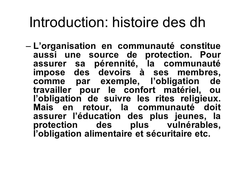 Introduction: histoire des dh –Lorganisation en communauté constitue aussi une source de protection. Pour assurer sa pérennité, la communauté impose d