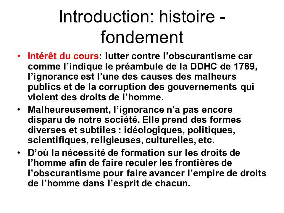 Introduction: histoire - fondement Objectifs: –Faire connaître les fondements et les principes fondamentaux des droits de lhomme, cest-à-dire, la théorie des droits de lhomme.