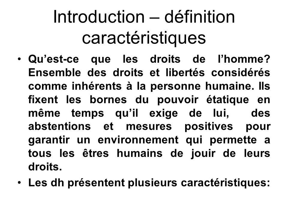Introduction – définition caractéristiques Quest-ce que les droits de lhomme? Ensemble des droits et libertés considérés comme inhérents à la personne