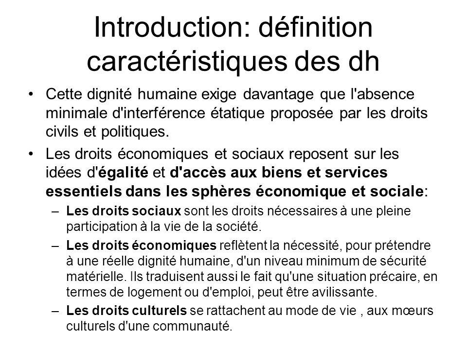 Introduction: définition caractéristiques des dh Cette dignité humaine exige davantage que l'absence minimale d'interférence étatique proposée par les