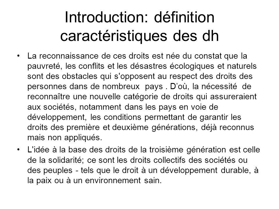 Introduction: définition caractéristiques des dh La reconnaissance de ces droits est née du constat que la pauvreté, les conflits et les désastres éco
