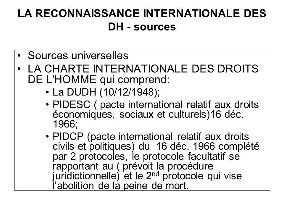 LA RECONNAISSANCE INTERNATIONALE DES DH - sources Sources universelles LA CHARTE INTERNATIONALE DES DROITS DE L HOMME qui comprend: La DUDH (10/12/1948); PIDESC ( pacte international relatif aux droits économiques, sociaux et culturels)16 déc.