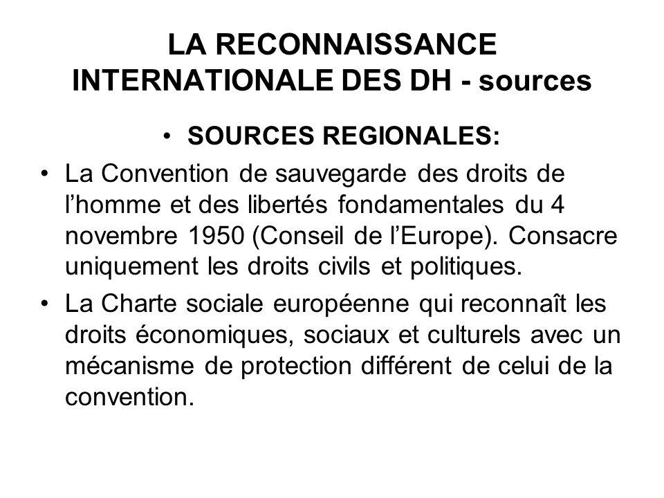 LA RECONNAISSANCE INTERNATIONALE DES DH - sources SOURCES REGIONALES: La Convention de sauvegarde des droits de lhomme et des libertés fondamentales du 4 novembre 1950 (Conseil de lEurope).