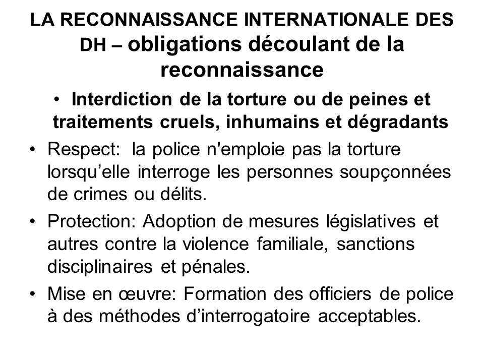 LA RECONNAISSANCE INTERNATIONALE DES DH – obligations découlant de la reconnaissance Interdiction de la torture ou de peines et traitements cruels, in