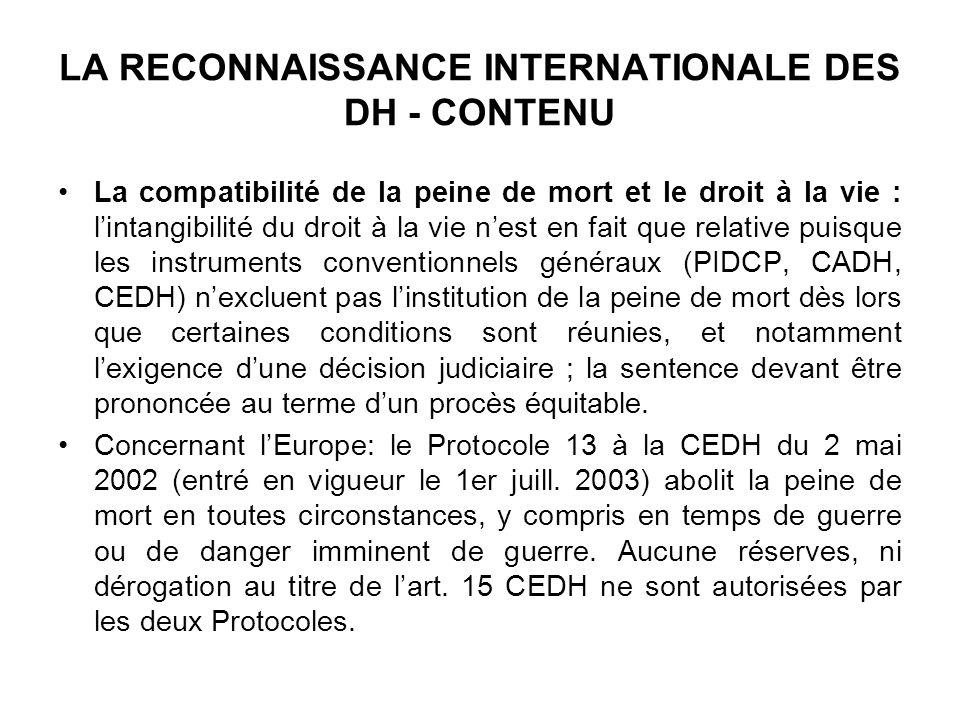 LA RECONNAISSANCE INTERNATIONALE DES DH - CONTENU La compatibilité de la peine de mort et le droit à la vie : lintangibilité du droit à la vie nest en