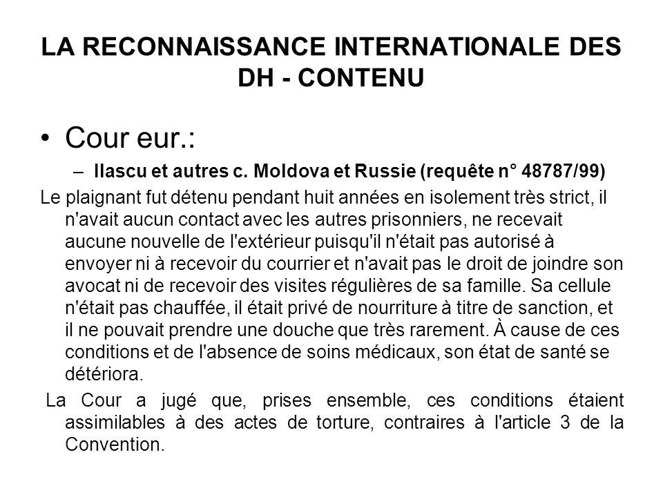 LA RECONNAISSANCE INTERNATIONALE DES DH - CONTENU Cour eur.: –Ilascu et autres c. Moldova et Russie (requête n° 48787/99) Le plaignant fut détenu pend