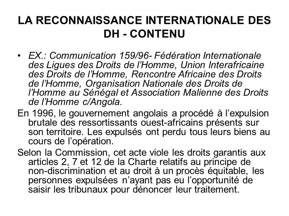 LA RECONNAISSANCE INTERNATIONALE DES DH - CONTENU EX.: Communication 159/96- Fédération Internationale des Ligues des Droits de lHomme, Union Interafricaine des Droits de lHomme, Rencontre Africaine des Droits de lHomme, Organisation Nationale des Droits de lHomme au Sénégal et Association Malienne des Droits de lHomme c/Angola.