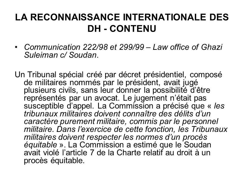 LA RECONNAISSANCE INTERNATIONALE DES DH - CONTENU Communication 222/98 et 299/99 – Law office of Ghazi Suleiman c/ Soudan. Un Tribunal spécial créé pa