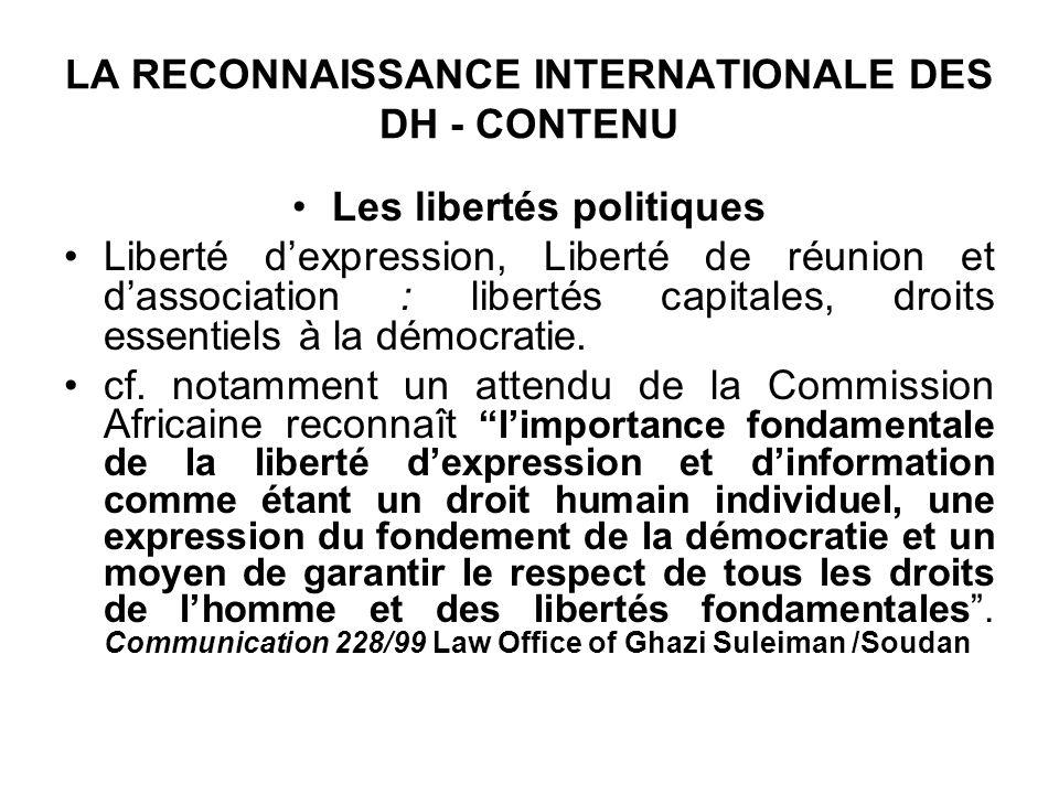 LA RECONNAISSANCE INTERNATIONALE DES DH - CONTENU Les libertés politiques Liberté dexpression, Liberté de réunion et dassociation : libertés capitales, droits essentiels à la démocratie.