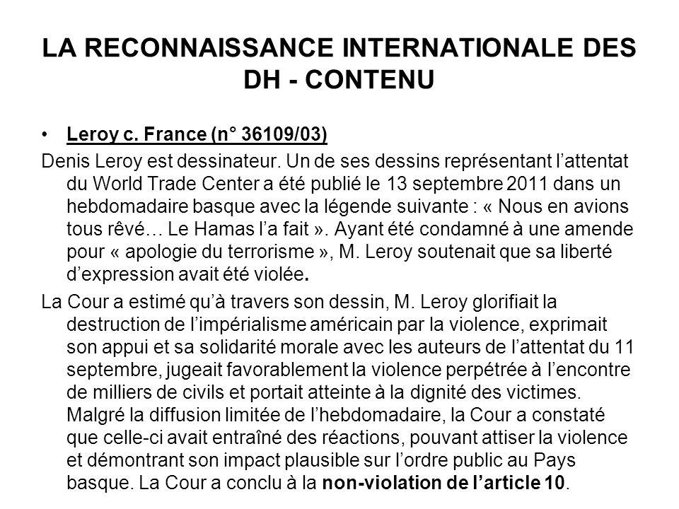 LA RECONNAISSANCE INTERNATIONALE DES DH - CONTENU Leroy c. France (n° 36109/03) Denis Leroy est dessinateur. Un de ses dessins représentant lattentat
