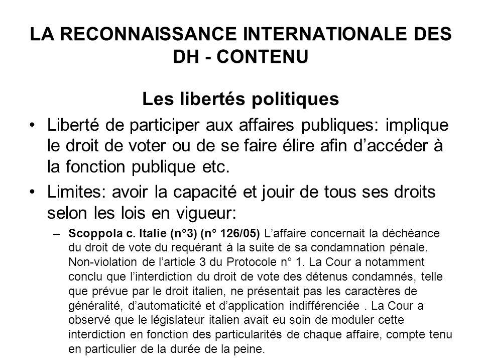 LA RECONNAISSANCE INTERNATIONALE DES DH - CONTENU Les libertés politiques Liberté de participer aux affaires publiques: implique le droit de voter ou