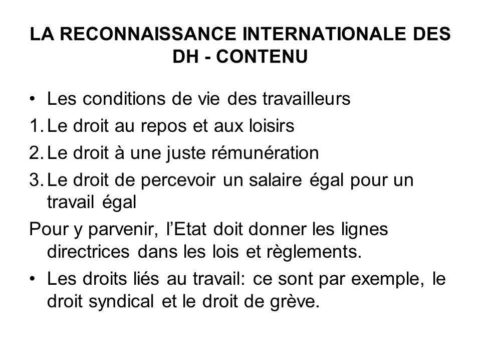 LA RECONNAISSANCE INTERNATIONALE DES DH - CONTENU Les conditions de vie des travailleurs 1.Le droit au repos et aux loisirs 2.Le droit à une juste rém