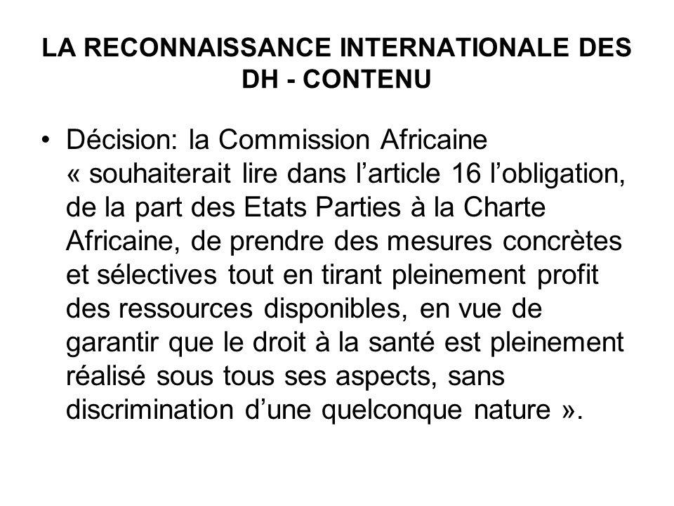 LA RECONNAISSANCE INTERNATIONALE DES DH - CONTENU Décision: la Commission Africaine « souhaiterait lire dans larticle 16 lobligation, de la part des E