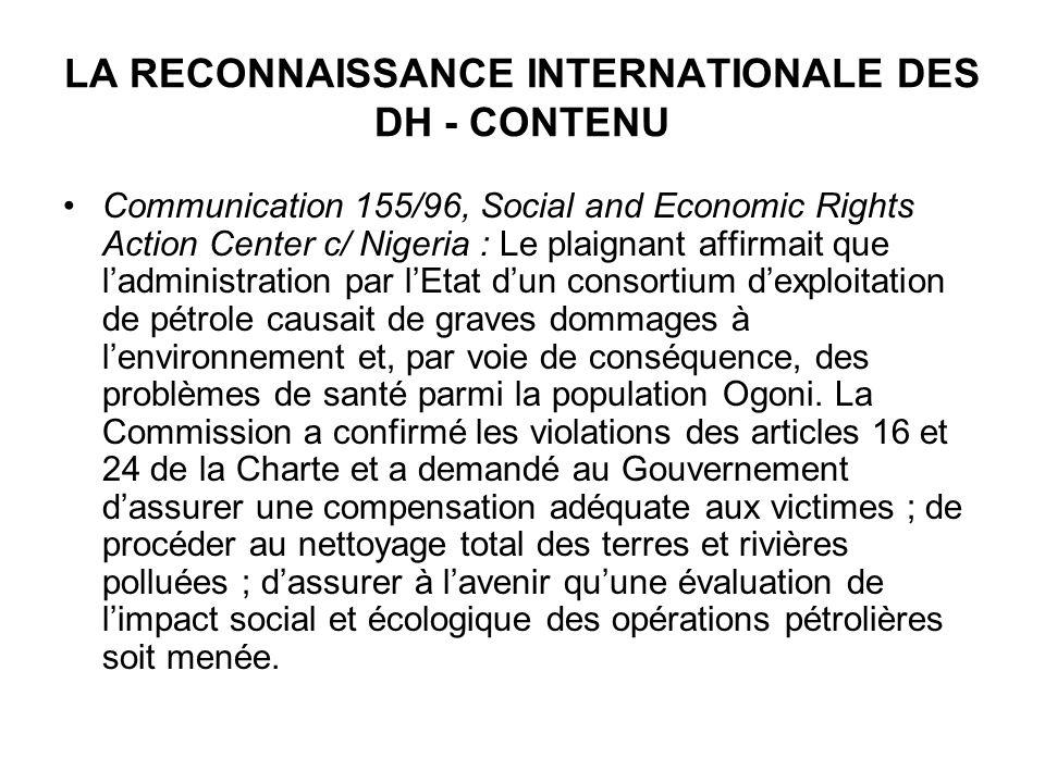 LA RECONNAISSANCE INTERNATIONALE DES DH - CONTENU Communication 155/96, Social and Economic Rights Action Center c/ Nigeria : Le plaignant affirmait q