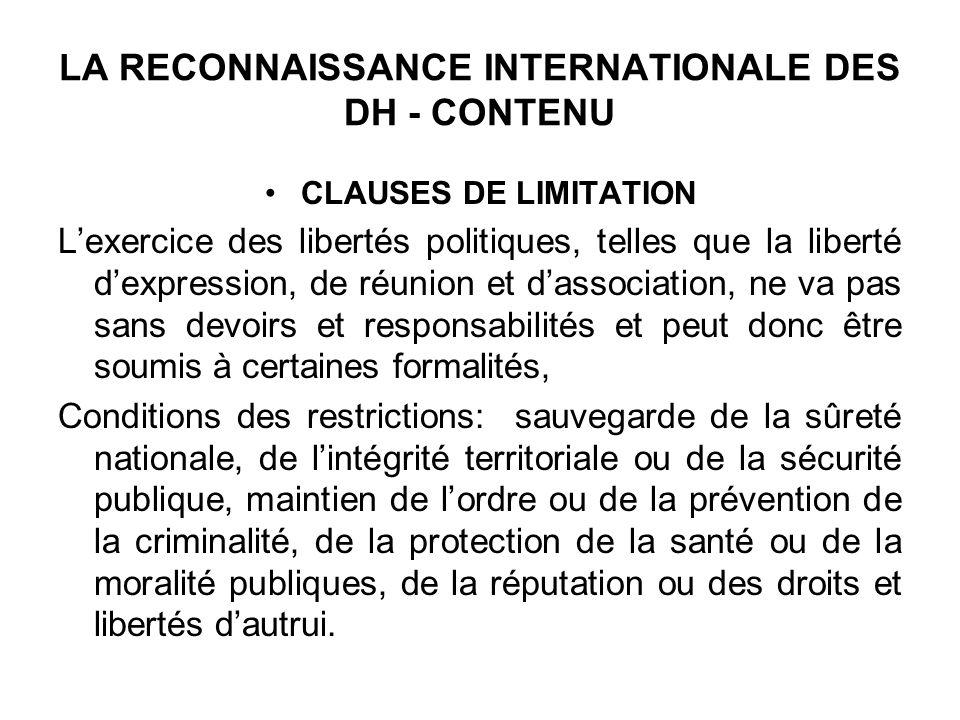 LA RECONNAISSANCE INTERNATIONALE DES DH - CONTENU CLAUSES DE LIMITATION Lexercice des libertés politiques, telles que la liberté dexpression, de réuni