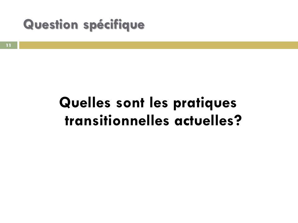 11 Question spécifique Quelles sont les pratiques transitionnelles actuelles 11