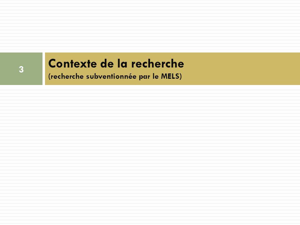 Contexte de la recherche (recherche subventionnée par le MELS) 3