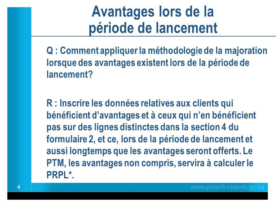 Avantages lors de la période de lancement Q : Comment appliquer la méthodologie de la majoration lorsque des avantages existent lors de la période de lancement.
