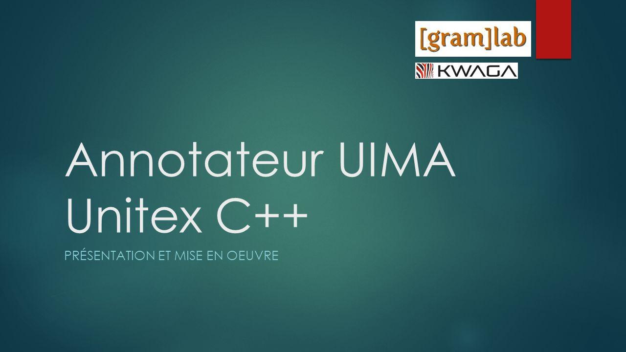 Annotateur UIMA Unitex C++ PRÉSENTATION ET MISE EN OEUVRE