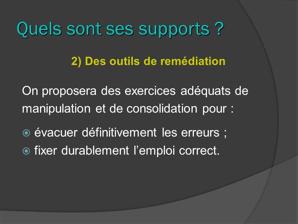 Quels sont ses supports ? 2) Des outils de remédiation On proposera des exercices adéquats de manipulation et de consolidation pour : évacuer définiti