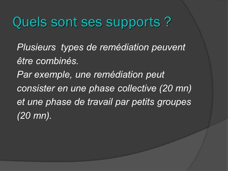 Quels sont ses supports ? Plusieurs types de remédiation peuvent être combinés. Par exemple, une remédiation peut consister en une phase collective (2