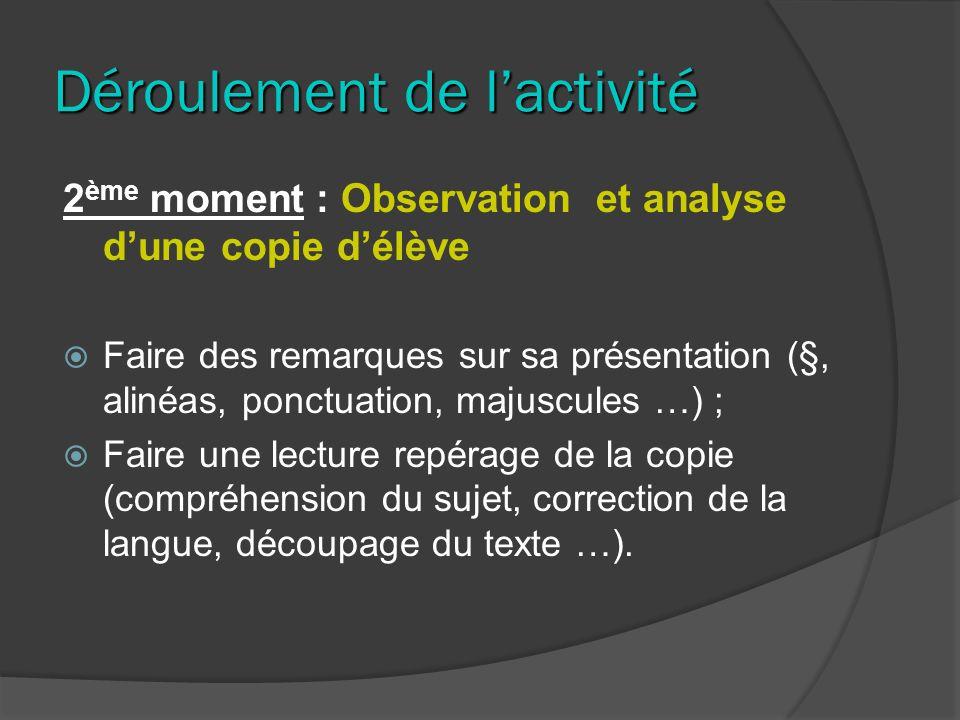 Déroulement de lactivité 2 ème moment : Observation et analyse dune copie délève Faire des remarques sur sa présentation (§, alinéas, ponctuation, maj