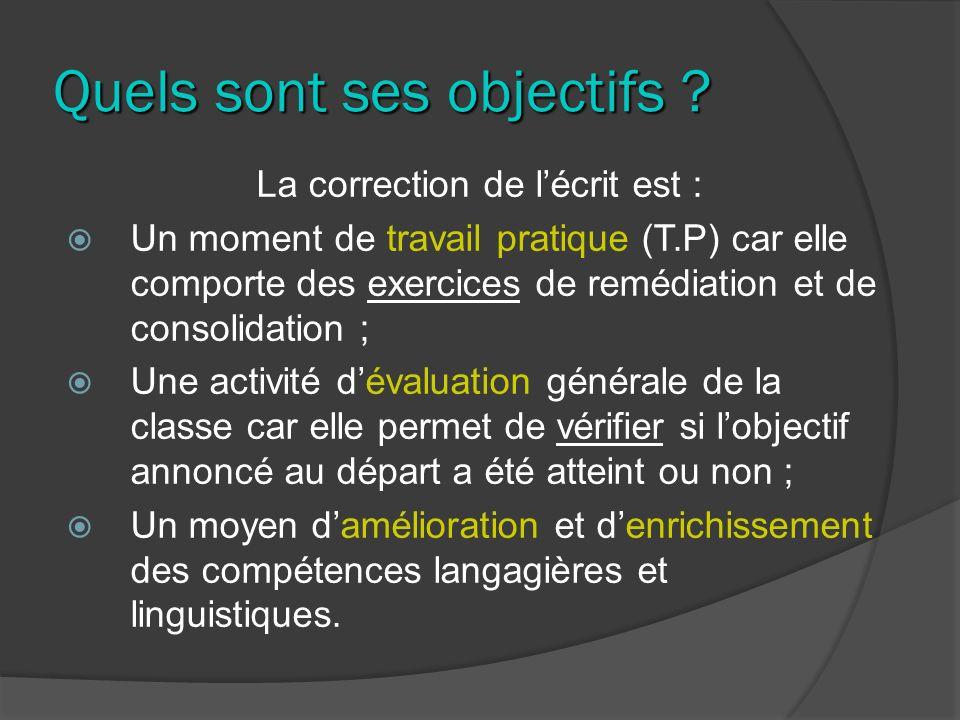 Quels sont ses objectifs ? La correction de lécrit est : Un moment de travail pratique (T.P) car elle comporte des exercices de remédiation et de cons
