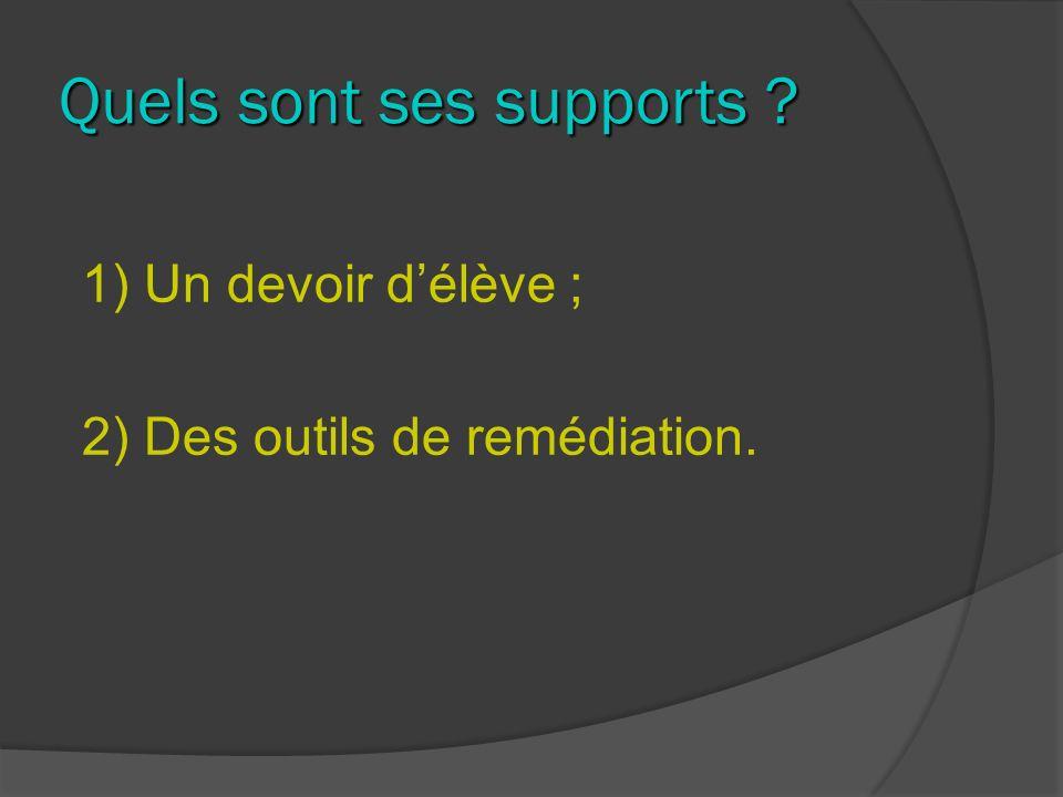 Quels sont ses supports ? 1) Un devoir délève ; 2) Des outils de remédiation.