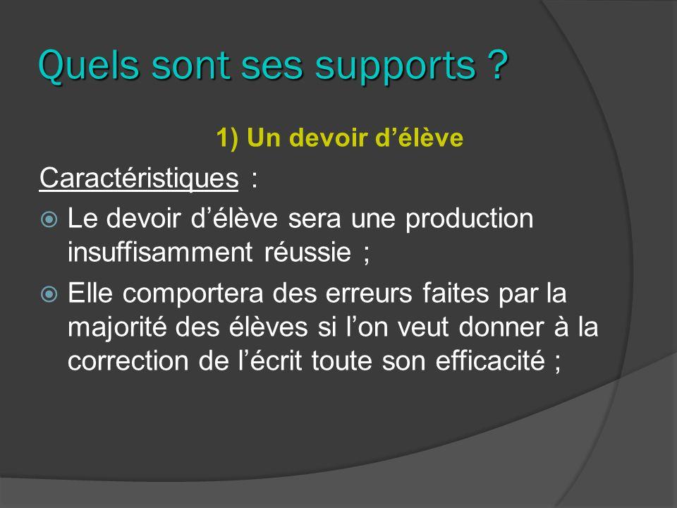Quels sont ses supports ? 1) Un devoir délève Caractéristiques : Le devoir délève sera une production insuffisamment réussie ; Elle comportera des err