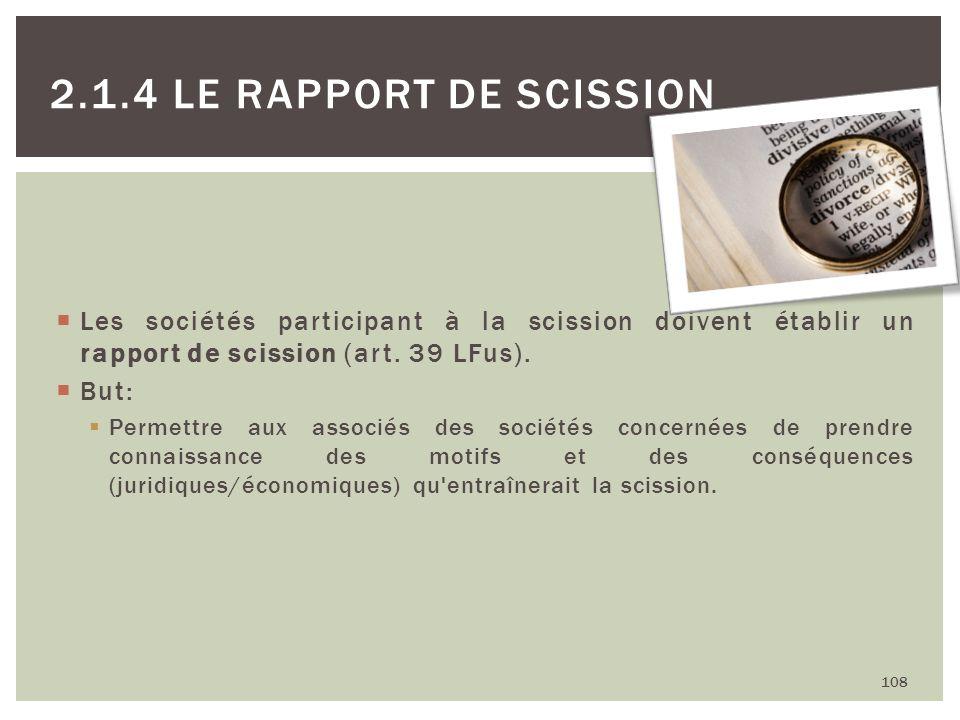 Les sociétés participant à la scission doivent établir un rapport de scission (art. 39 LFus). But: Permettre aux associés des sociétés concernées de p