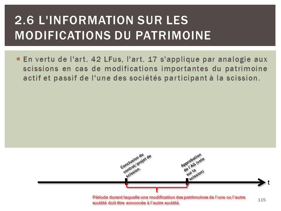 En vertu de l'art. 42 LFus, l'art. 17 s'applique par analogie aux scissions en cas de modifications importantes du patrimoine actif et passif de l'une