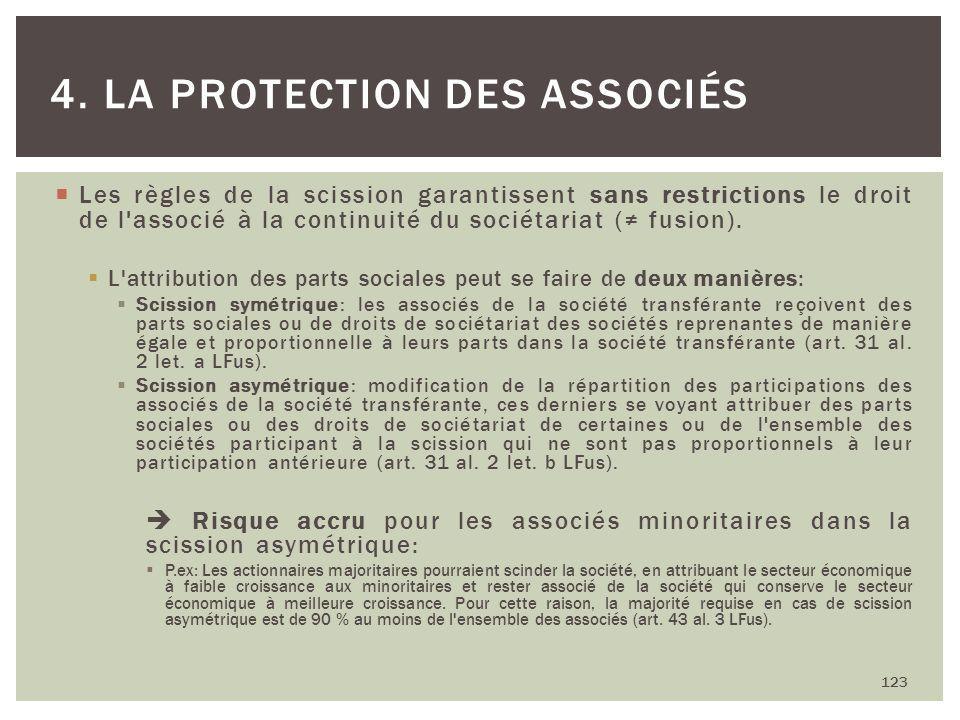 Les règles de la scission garantissent sans restrictions le droit de l'associé à la continuité du sociétariat ( fusion). L'attribution des parts socia