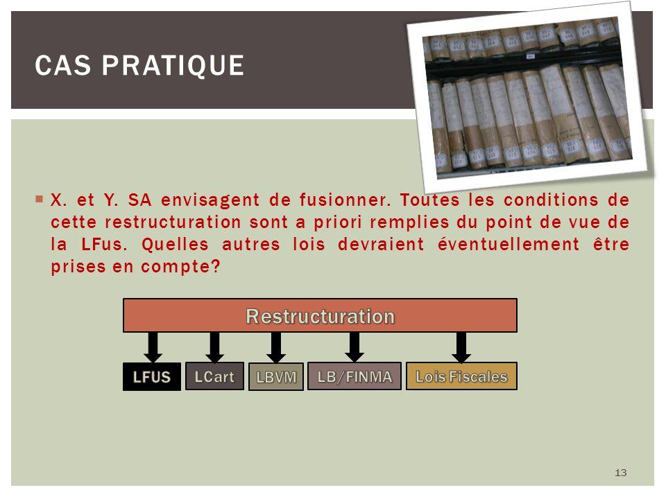 X. et Y. SA envisagent de fusionner. Toutes les conditions de cette restructuration sont a priori remplies du point de vue de la LFus. Quelles autres